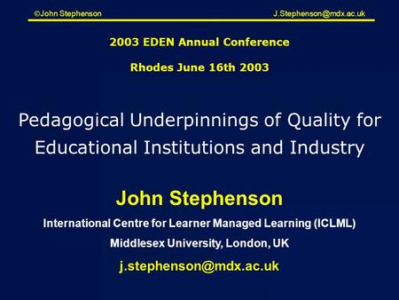  John Stephenson 2003 EDEN Annual Conference Rhodes June 16th 2003 John Stephenson International Centre for Learner Managed Learning.