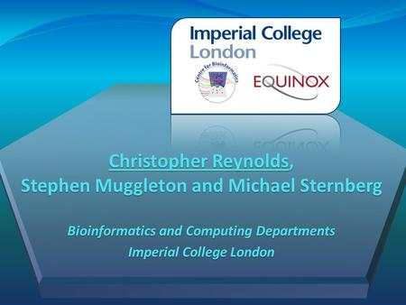 Christopher Reynolds, Stephen Muggleton and Michael Sternberg Bioinformatics and Computing Departments Imperial College London.