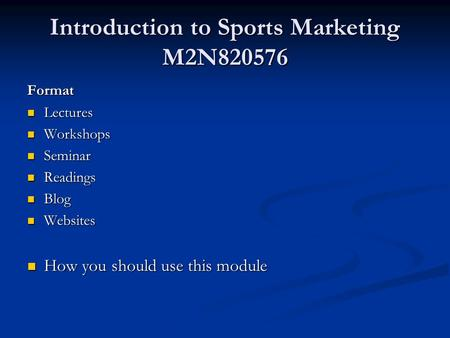 Introduction to Sports Marketing M2N820576 Format Lectures Lectures Workshops Workshops Seminar Seminar Readings Readings Blog Blog Websites Websites How.