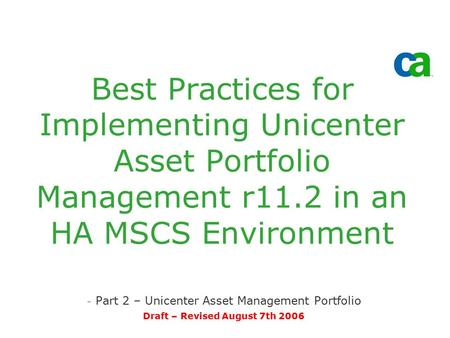 Best Practices for Implementing Unicenter Asset Portfolio Management r11.2 in an HA MSCS Environment - Part 2 – Unicenter Asset Management Portfolio Draft.