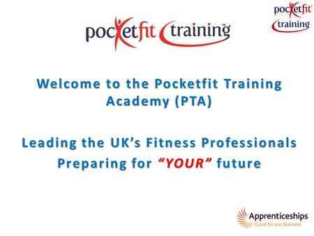 "Welcome to the Pocketfit Training Academy (PTA) Leading the UK's Fitness Professionals Preparing for ""YOUR"" future."