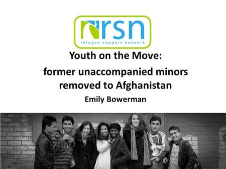 Youth on the Move: former unaccompanied minors removed to Afghanistan Emily Bowerman.