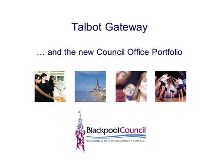 Talbot Gateway … and the new Council Office Portfolio.