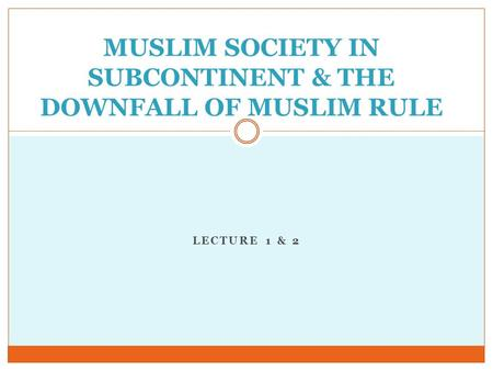 MUSLIM SOCIETY IN SUBCONTINENT & THE DOWNFALL OF MUSLIM RULE
