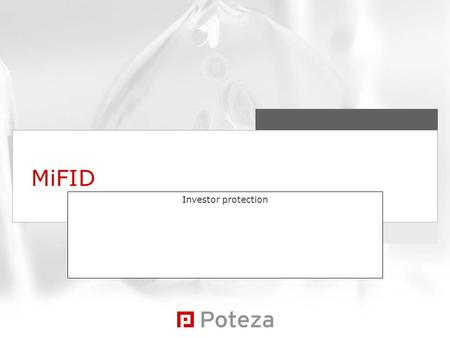 MiFID Investor protection. POTEZA BPD d.d. Goals Offer European passport for investment firms  allow sales of financial products and services throughout.