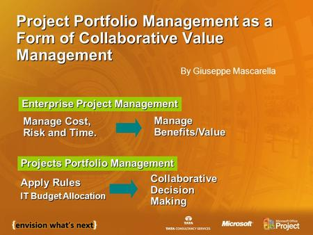 Project Portfolio Management as a Form of Collaborative Value Management Apply Rules IT Budget Allocation Collaborative Decision Making Manage Cost, Risk.