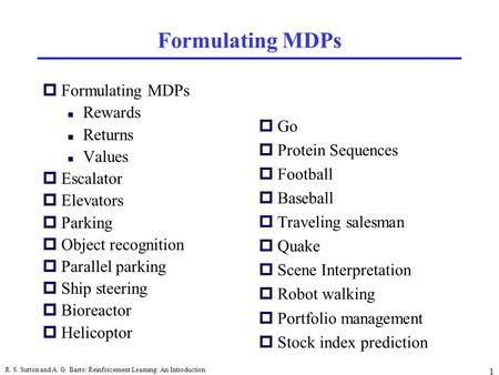 R. S. Sutton and A. G. Barto: Reinforcement Learning: An Introduction 1 Formulating MDPs pFormulating MDPs Rewards Returns Values pEscalator pElevators.