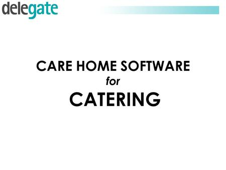 CARE HOME SOFTWARE for CATERING. DELEGATE OVERVIEW  Established 1992 – Switzerland; HQ - Vienna – Austria  Specialising in solutions for Food Service.