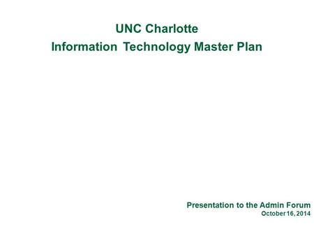 March 5, 2014 UNC Charlotte Information Technology Master Plan Presentation to the Admin Forum October 16, 2014.