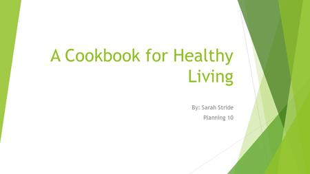 A Cookbook for Healthy Living By: Sarah Stride Planning 10.