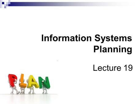 Information Systems Planning Lecture 19. Summary of Previous Lecture Strategic uses of IT, Historical overview  Whither the internet revolution? Cheap.