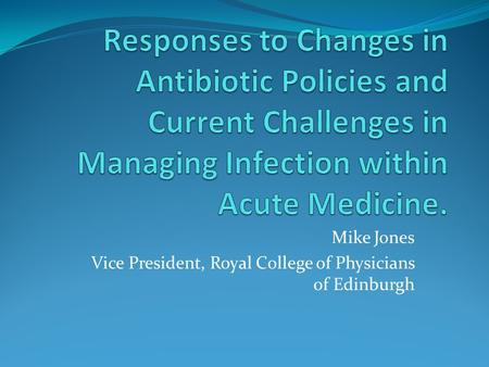 Mike Jones Vice President, Royal College of Physicians of Edinburgh.