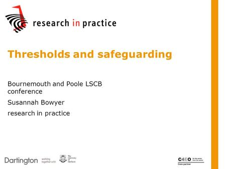 Bournemouth and Poole LSCB conference Susannah Bowyer research in practice Thresholds and safeguarding.