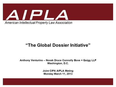 "1 1 AIPLA Firm Logo American Intellectual Property Law Association ""The Global Dossier Initiative"" Anthony Venturino – Novak Druce Connolly Bove + Quigg."