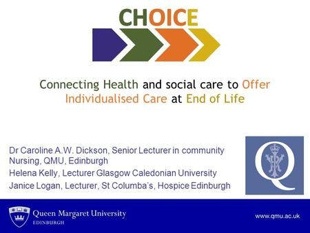 Connecting Health and social care to Offer Individualised Care at End of Life Dr Caroline A.W. Dickson, Senior Lecturer in community Nursing, QMU, Edinburgh.