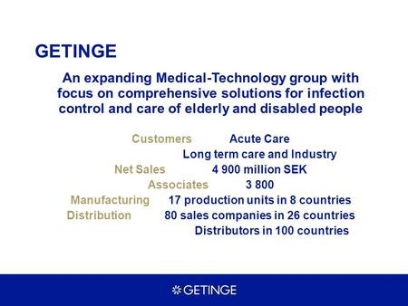 GETINGE An expanding Medical-Technology group with focus on comprehensive solutions for infection control and care of elderly and disabled people CustomersAcute.