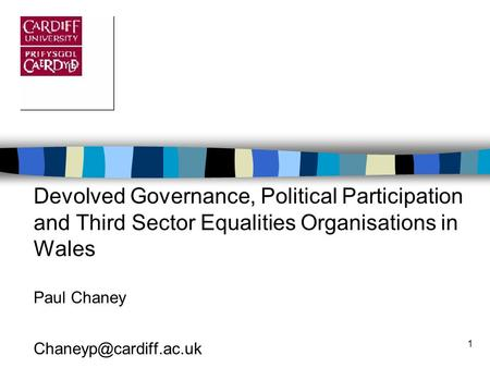 1 Devolved Governance, Political Participation and Third Sector Equalities Organisations in Wales Paul Chaney