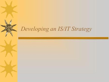 Developing an IS/IT Strategy. Session Objectives  Understand the process of developing IS/IT Strategic Planning  Understand the components of IS/IT.