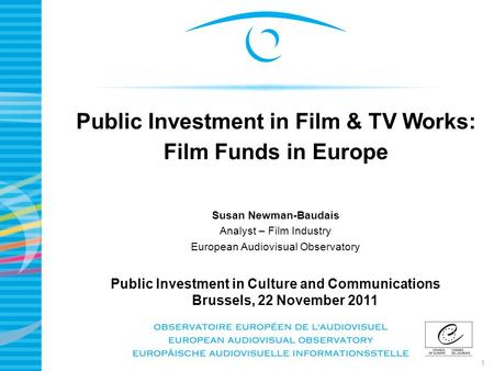 1 Public Investment in Film & TV Works: Film Funds in Europe Susan Newman-Baudais Analyst – Film Industry European Audiovisual Observatory Public Investment.