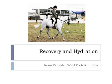 Recovery and Hydration Remi Famodu: WVU Dietetic Intern.