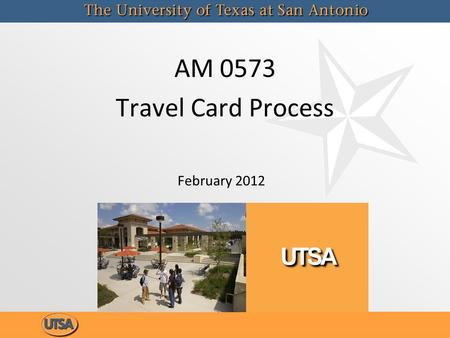 AM 0573 Travel Card Process February 2012. Course Objectives To clarify the restrictions, policies and procedural requirements in which the travel cards.