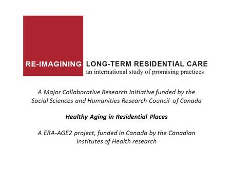 A Major Collaborative Research Initiative funded by the Social Sciences and Humanities Research Council of Canada Healthy Aging in Residential Places A.