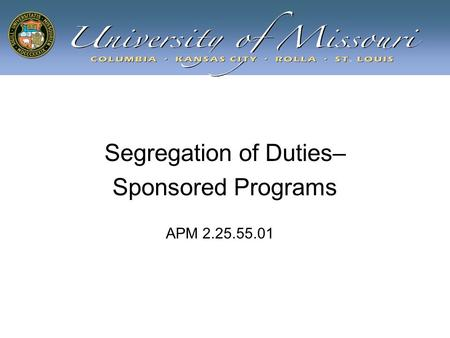 Segregation of Duties– Sponsored Programs APM 2.25.55.01.