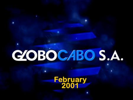 February 2001 February 2001 Globo Cabo Overview Operational Results Financial Performance Growth Opportunities Globo Cabo Overview Operational Results.