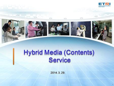 1 2014. 3. 29.. Hybrid Media (Contents) Service Background Broadcasting guarantees quality of service and efficient delivery of content to a large number.