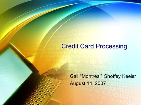 "Credit Card Processing Gail ""Montreal"" Shoffey Keeler August 14, 2007."