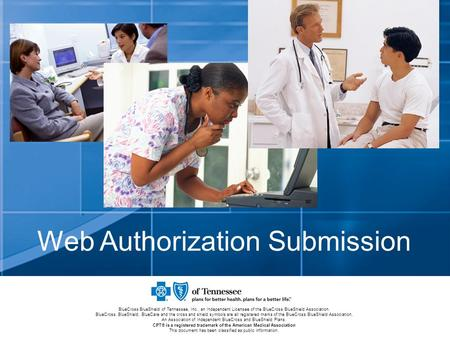 Web Authorization Submission BlueCross BlueShield of Tennessee, Inc., an Independent Licensee of the BlueCross BlueShield Association. BlueCross, BlueShield,
