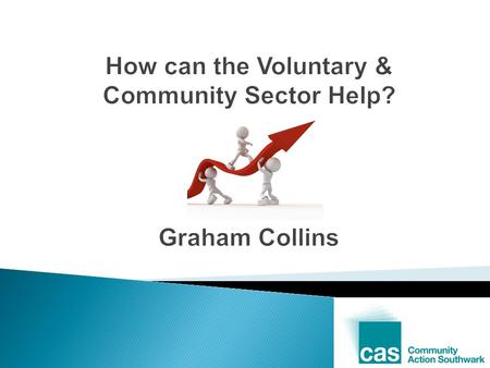 How can the Voluntary & Community Sector Help? Graham Collins.