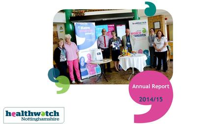 Annual Report 2014/15. Engaging with people who use health and social care services During 2014-15 we met up with over 4500 people at 374 activities across.