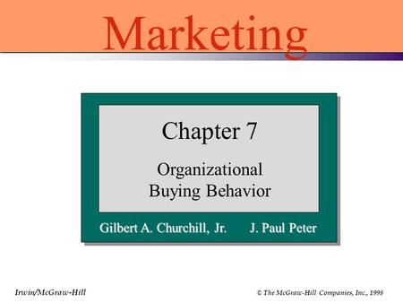 Irwin/McGraw-Hill © The McGraw-Hill Companies, Inc., 1998 Gilbert A. Churchill, Jr. J. Paul Peter Chapter 7 Organizational Buying Behavior Marketing.