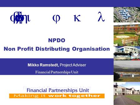 NPDO Non Profit Distributing Organisation Mikko Ramstedt, Project Adviser Financial Partnerships Unit.
