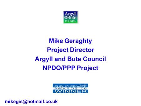 Mike Geraghty Project Director Argyll and Bute Council NPDO/PPP Project