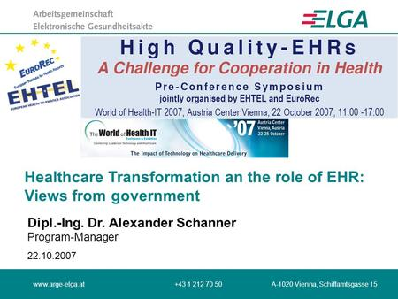 Www.arge-elga.at+43 1 212 70 50 A-1020 Vienna, Schiffamtsgasse 15 Healthcare Transformation an the role of EHR: Views from government Dipl.-Ing. Dr. Alexander.