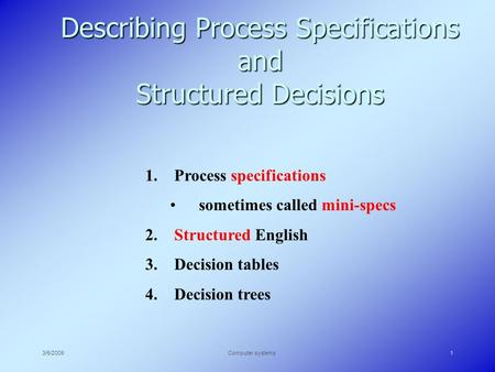 3/5/2009Computer systems1 Describing Process Specifications and Structured Decisions 1. Process specifications sometimes called mini-specs 2. Structured.