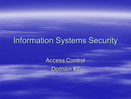 Information Systems Security Access Control Domain #2.