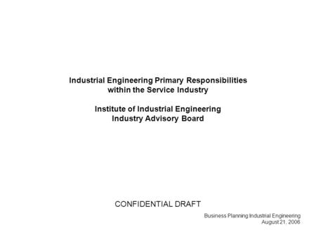 Industrial Engineering Primary Responsibilities within the Service Industry Institute of Industrial Engineering Industry Advisory Board Business Planning.
