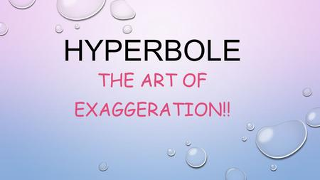 HYPERBOLE THE ART OF EXAGGERATION!!. DEFINITION: A FIGURE OF SPEECH WHICH IS AN EXAGGERATION & USED TO EMPHASIZE.