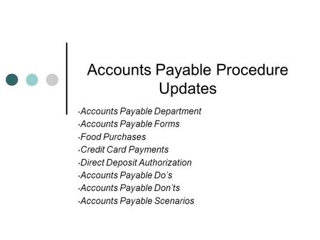 Accounts Payable Procedure Updates Accounts Payable Department Accounts Payable Forms Food Purchases Credit Card Payments Direct Deposit Authorization.