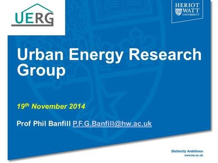 Urban Energy Research Group 19 th November 2014 Prof Phil Banfill