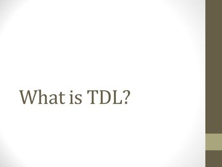 What is TDL?. What is TDL T = Transportation D = Distribution L = Logistics WHAT IS IT MEAN? A TDL Overview: The planning, management, and movement of.