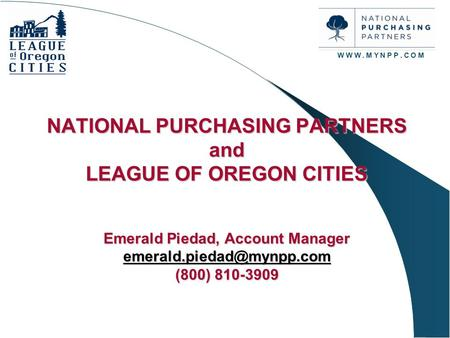 NATIONAL PURCHASING PARTNERS and LEAGUE OF OREGON CITIES Emerald Piedad, Account Manager (800) 810-3909