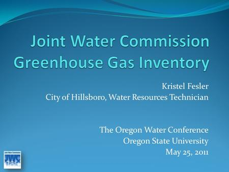 Kristel Fesler City of Hillsboro, Water Resources Technician The Oregon Water Conference Oregon State University May 25, 2011.