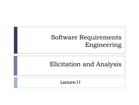 Software Requirements Engineering Elicitation and Analysis Lecture-11.