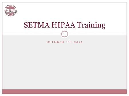 OCTOBER 2ND, 2012 SETMA HIPAA Training. SETMA & The Mayo Clinic Some of this won't be fun. Some might be a little inconvenient. When discussions get fragmented.