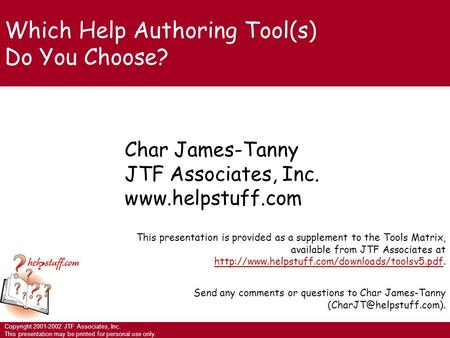 Copyright 2001-2002 JTF Associates, Inc. This <strong>presentation</strong> may be printed for <strong>personal</strong> use only. Char James-Tanny JTF Associates, Inc. www.helpstuff.com.