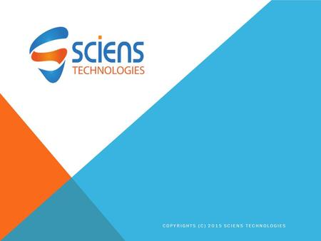 COPYRIGHTS (C) 2015 SCIENS TECHNOLOGIES. COMPANY OVER VIEW Sciens Software Technologies LLP company which operates from India and USA facilities. We deliver.